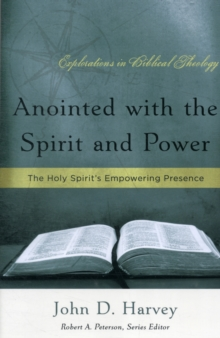 Anointed with the Spirit and Power : The Holy Spirit's Empowering Presence, Paperback Book
