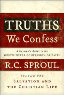 Truths We Confess, Volume 2 : A Layman's Guide to the Westminster Confession of Faith: Salvation and the Christian Life, Hardback Book