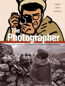 The Photographer : Into War-torn Afghanistan with Doctors Without Borders, Paperback Book