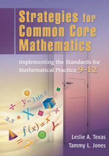 Strategies for Common Core Mathematics : Implementing the Standards for Mathematical Practice, 9-12, Paperback / softback Book