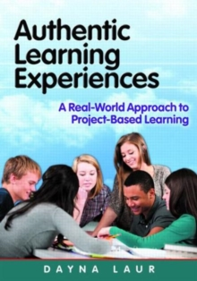 Authentic Learning Experiences : A Real-World Approach to Project-Based Learning, Paperback / softback Book