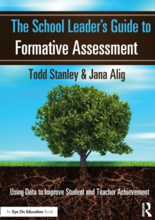 The School Leader's Guide to Formative Assessment : Using Data to Improve Student and Teacher Achievement, Paperback / softback Book