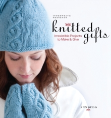 Knitted Gifts : Irresistible Projects to Make and Give, Paperback Book