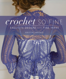Crochet So Fine : Exquisite Designs with Fine Yarns, Paperback Book