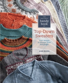 The Knitter's Handy Book of Top-Down Sweaters : Basic Designs in Multiple Sizes and Gauges, Paperback / softback Book