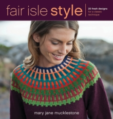 Fair Isle Style : 20 Fresh Designs for a Classic Technique, Paperback Book