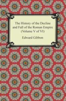 The History of the Decline and Fall of the Roman Empire (Volume V of VI), EPUB eBook