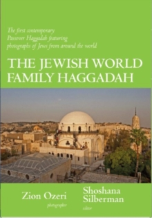 Jewish World Family Haggadah : The First Contemporary Passover Haggadah Featuring Photographs of Jews from Around the World, Paperback / softback Book