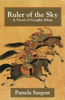 Ruler of the Sky : A Novel of Genghis Khan, Paperback / softback Book