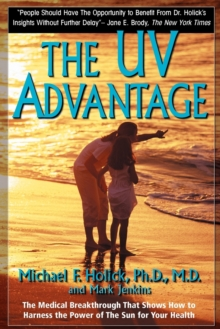 The UV Advantage : The Medical Breakthrough That Shows How to Harness the Power of the Sun for Your Health, Paperback / softback Book