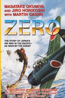 Zero : The Story of Japan's Air War in the Pacific -- As Seen by the Enemy, Paperback Book