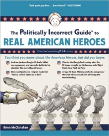 The Politically Incorrect Guide to Real American Heroes, Paperback Book