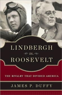 Lindbergh vs. Roosevelt : The Rivalry That Divided America, Hardback Book