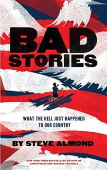 Bad Stories : What the Hell Just Happened to Our Country, Paperback / softback Book