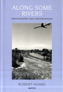 Along Some Rivers : Photographs and Conversations, Hardback Book