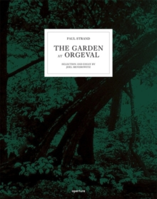 Paul Strand: The Garden at Orgeval : Selection and Essay by Joel Meyerowitz, Hardback Book