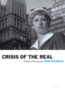 Crisis of the Real : Writings on Photography, Paperback / softback Book