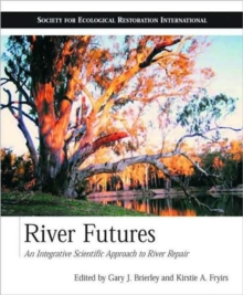 River Futures : An Integrative Scientific Approach to River Repair, Paperback / softback Book