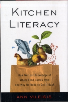 Kitchen Literacy : How We Lost Knowledge of Where Food Comes from and Why We Need to Get it Back, Hardback Book