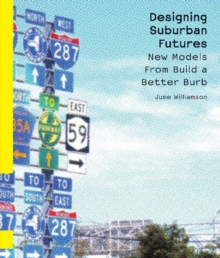 Designing Suburban Futures : New Models from Build a Better Burb, Paperback / softback Book