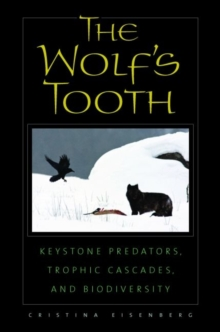 The Wolf's Tooth : Keystone Predators, Trophic Cascades, and Biodiversity, Paperback / softback Book
