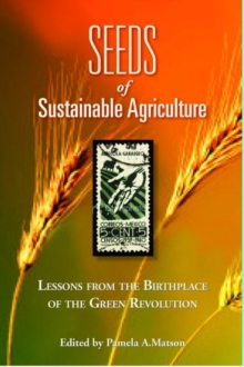 Seeds of Sustainability : Lessons from the Birthplace of the Green Revolution in Agriculture, Paperback / softback Book