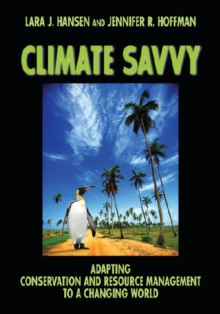 Climate Savvy : Adapting Conservation and Resource Management to a Changing world, Hardback Book