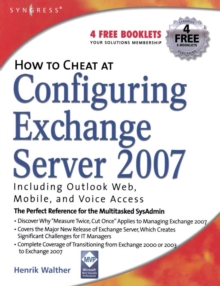 How to Cheat at Configuring Exchange Server 2007 : Including Outlook Web, Mobile, and Voice Access, Paperback / softback Book