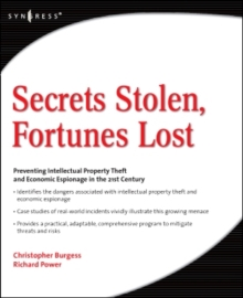 Secrets Stolen, Fortunes Lost : Preventing Intellectual Property Theft and Economic Espionage in the 21st Century, Paperback / softback Book