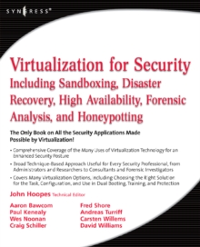 Virtualization for Security : Including Sandboxing, Disaster Recovery, High Availability, Forensic Analysis, and Honeypotting, Paperback / softback Book