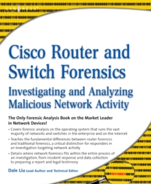 Cisco Router and Switch Forensics : Investigating and Analyzing Malicious Network Activity, Paperback / softback Book
