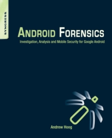 Android Forensics : Investigation, Analysis and Mobile Security for Google Android, Paperback / softback Book