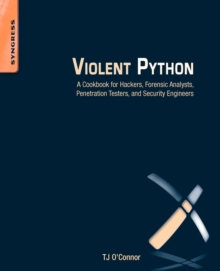 Violent Python : A Cookbook for Hackers, Forensic Analysts, Penetration Testers and Security Engineers, Paperback Book