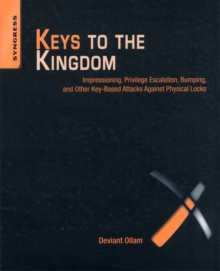 Keys to the Kingdom : Impressioning, Privilege Escalation, Bumping, and Other Key-Based Attacks Against Physical Locks, Paperback / softback Book