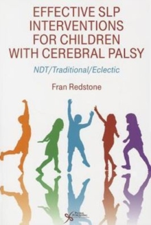 Effective SLP Interventions for Children with Cerebral Palsy : NDT/Traditional/Eclectic, Paperback / softback Book