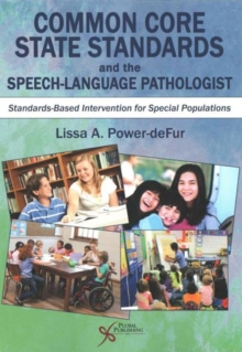 Common Core State Standards and the Speech-Language Pathologist : Standards-Based Intervention for Special Populations, Paperback / softback Book