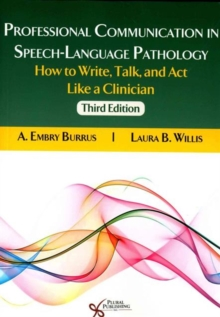 Professional Communication in Speech-Language Pathology : How to Write, Talk, and Act Like a Clinician, Paperback / softback Book