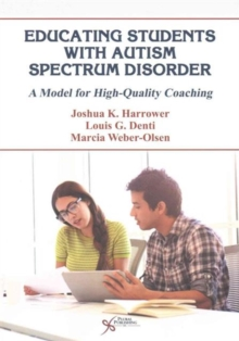 Educating Students with Autism Spectrum Disorder : A Model for High Quality Coaching, Paperback / softback Book