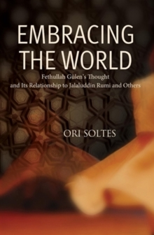 Embracing the World : Fethullah Gulen's Thought and Its Relationship with Jelaluddin Rumi and Others, Paperback / softback Book