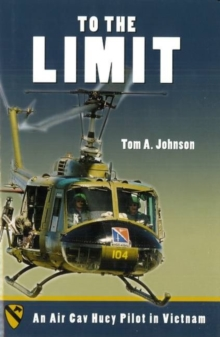 To the Limit : An Air Cav Huey Pilot in Vietnam, Hardback Book