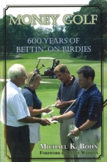 Money Golf : 600 Years of Bettin' on Birdies, Paperback / softback Book