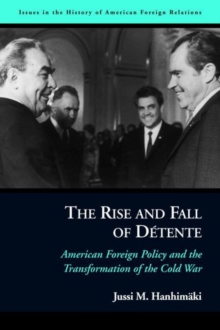 The Rise and Fall of DeTente : American Foreign Policy and the Transformation of the Cold War, Hardback Book