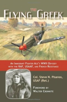 The Flying Greek : An Immigrant Fighter Ace's WWII Odyssey with the RAF, Usaaf, and French Resistance, Hardback Book