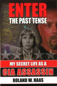 Enter the Past Tense : My Secret Life as a CIA Assassin, Hardback Book