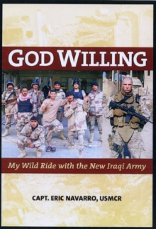 God Willing : My Wild Ride with the New Iraqi Army, Hardback Book