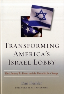 Transforming America's Israel Lobby : The Limits of Its Power and the Potential for Change, Hardback Book