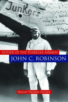 Father of the Tuskegee Airmen, John C. Robinson, Hardback Book