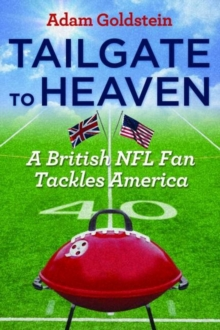 Tailgate to Heaven : A British NFL Fan Tackles America, Hardback Book