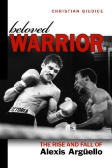 Beloved Warrior : The Rise and Fall of Alexis ArguEllo, Hardback Book