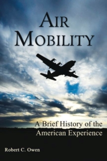 Air Mobility : A Brief History of the American Experience, Hardback Book